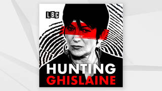 Hunting Ghislaine: A new LBC podcast investigating the life of Ghislaine Maxwell