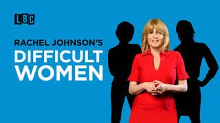 Rachel Johnson's Difficult Women: A new LBC original podcast