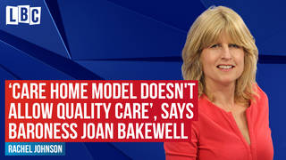 'Care home business model doesn't allow for quality care', Baroness Bakewell tells LBC.