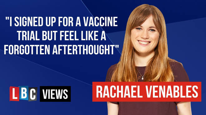 'Brave' volunteers who signed up to Covid vaccine trials have been left disadvantaged and furiously waiting, LBC Correspondent Rachael Venables writes