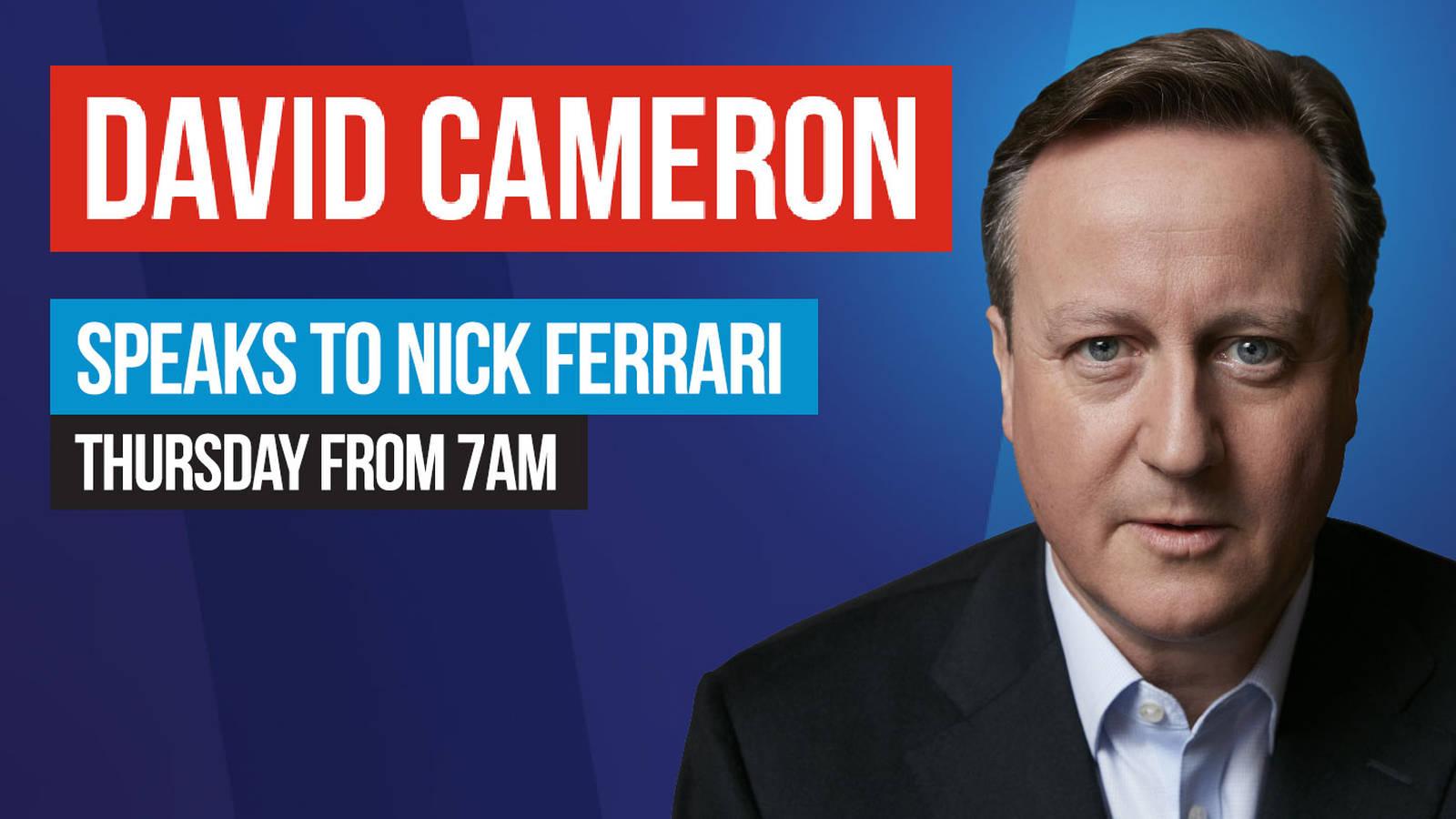 David Cameron Speaks To Nick Ferrari: Thursday From 7am